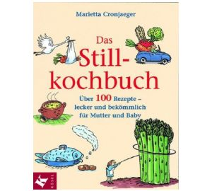 Das Stillkochbuch: Über 100 Rezepte – lecker und bekömmlich für Mutter und Baby  kaufen