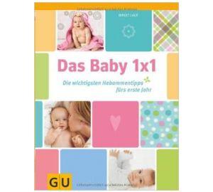 Das Baby 1×1: Die wichtigsten Hebammentipps fürs erste Jahr  kaufen